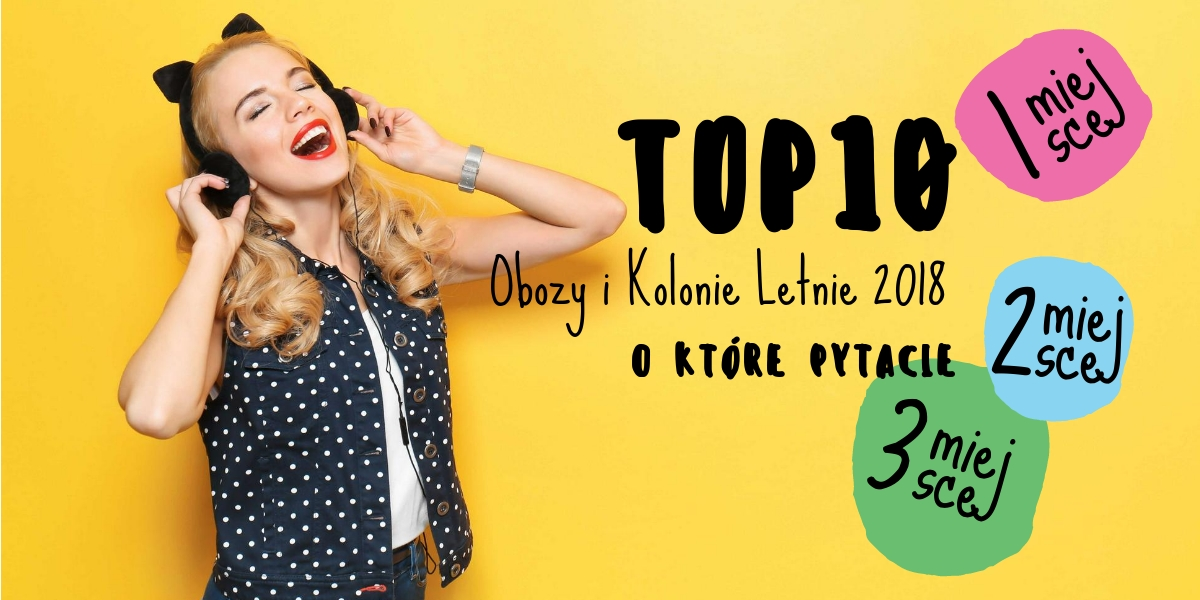 TOP 10 Obozów Młodzieżowych i Kolonii Letnich 2018